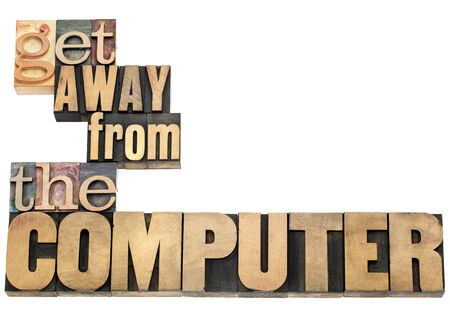 get away from the computer - computer or internet addiction or work overload concept - isolated text in vintage letterpress wood type printing blocks Stock Photo - 17668244