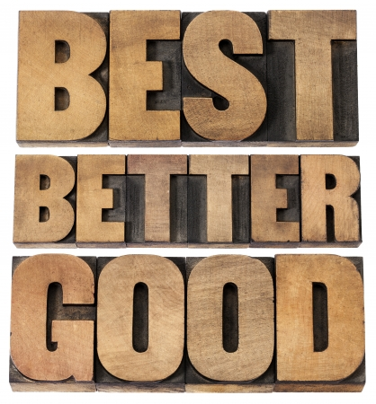 good, better, best - a collage of isolated words in vintage letterpress wood type scaled to a rectangular shape Stock Photo - 19082113