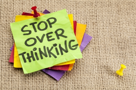paralysis: stop overthinking advice or reminder in colorful sticky notes