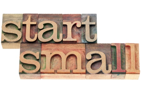 start small advice  - isolated text in letterpress wood type