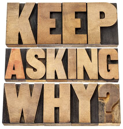 keep asking why  - motivational advice - a collage of isolated text in letterpress wood type blocks Stock Photo - 22443343