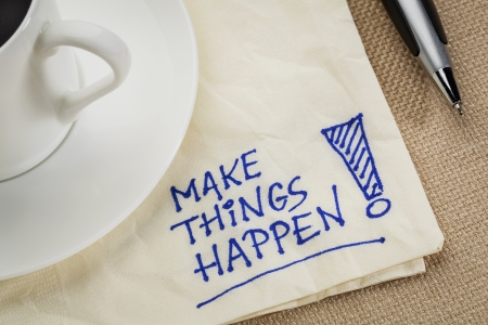 happening: Make things happen motivational reminder - handwriting on a napkin with coffee cup