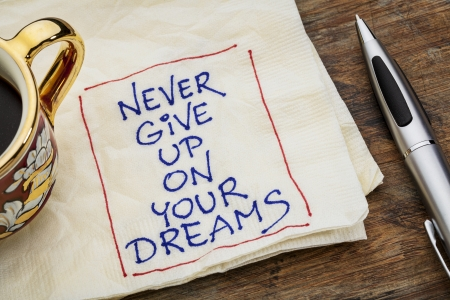 never: never give up on your dreams reminder - a napkin doodle with a cup of espresso coffee