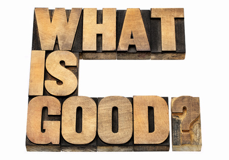 what is good question - ethical concept  - isolated text in letterpress wood type