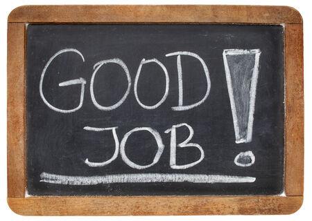 good job: good job compliment  - white chalk handwriting on a vintage slate blackboard
