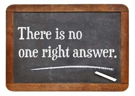 with no one: There is no one right answer - text on a vintage slate blackboard Stock Photo