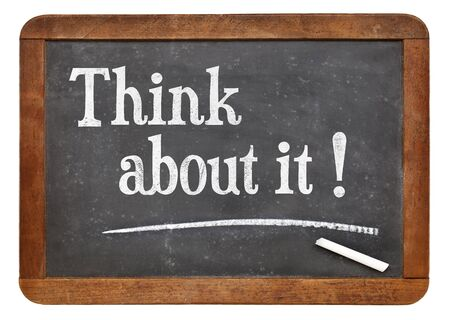 think about: Think about it!  Suggestion, advice or reminder on a vintage slate blackboard