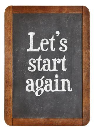 again: Let us start again - text on a vintage slate blackboard