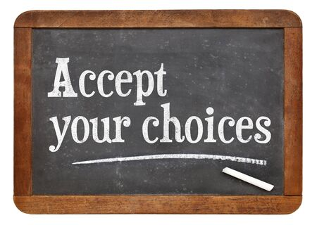 Accept your choices - motivational words on a vintage slate blackboard
