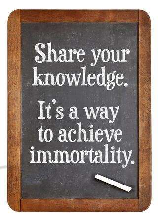 immortality: Share knowledge. Its a way to achieve immortality. Inspirational words on a vintage slate blackboard
