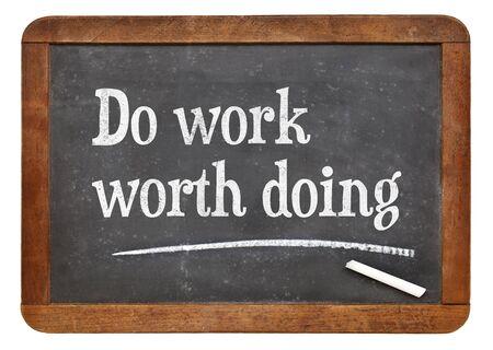 Do work worth doing - motivational words on a vintage slate blackboard