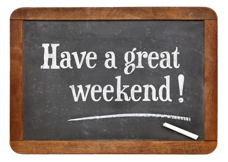 great: have a great weekend  - white chalk text on a vintage slate blackboard