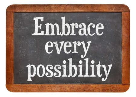 possibility: Embrace every possibility - motivational advice on a vintage slate blackboard