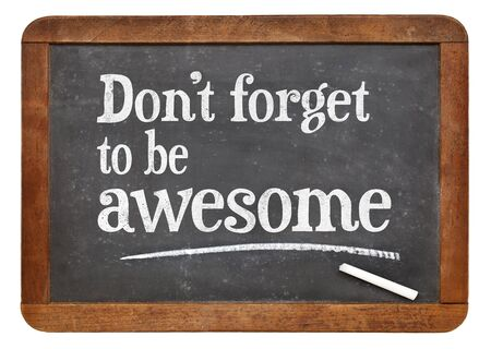 not forget: Do not forget to be awesome - inspirational reminder on a vintage slate blackboard Stock Photo