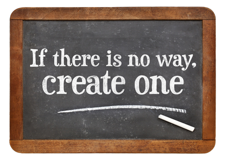 no way: If there is no way, create one - motivational phrase on a vintage slate blackboard Stock Photo