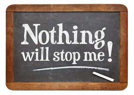nothing: Nothing will stop me - positive affirmation text on a vintage slate blackboard