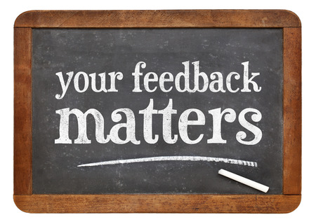 your feedback matters   sign - white chalk text on a vintage slate blackboard