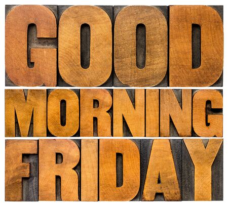 Good Morning Friday word abstract - isolated text in vintage letterpress wood type printing blocks