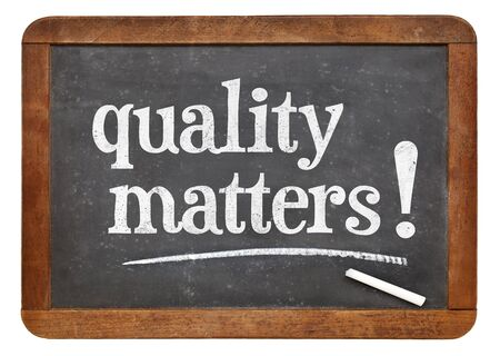 quality matters - white chalk text on a vintage slate blackboard