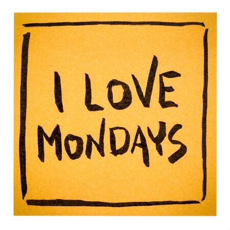 mondays: I love Mondays - positive declaration or reminder on an isolated sticky note