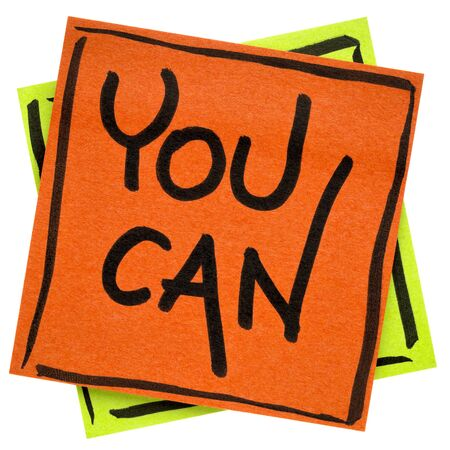 You can - motivational reminder  - handwriting in black ink on an isolated sticky note