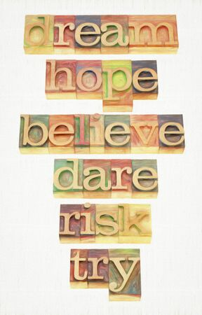 dream, hope, believe, dare, risk, try - a set of motivational and spiritual words - digital painting applied to text in vintage wood letterpress printing blocks