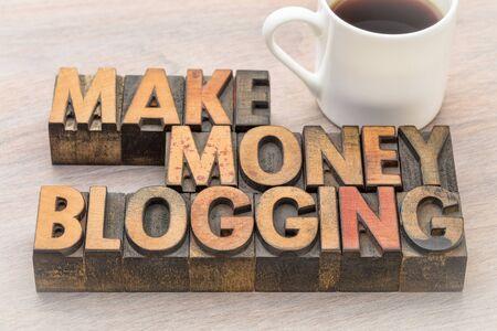 make money blogging  - word abstract in vintage  letterpress  wood type