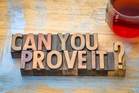 Can you prove it. A question in vintage letterpress wood type with a cup of tea.