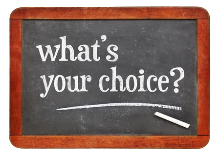 What is your choice? White chalk text on a vintage slate blackboard