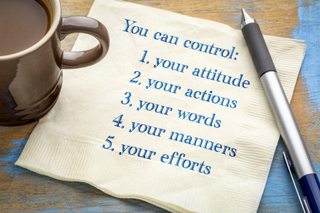You can control your attitude, actions, words, manners. efforts - handwriting on a napkin with a cup of coffee