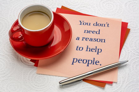 You do not need a reason to help people - handwriting on a square note with a cup of coffee and pen Stockfoto - 116310232
