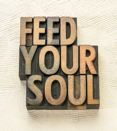 feed your soul  - word abstract in vintage letterpress wood type printing blocks
