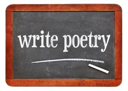 write poetry - white chalk text on a vintage slate blackboard