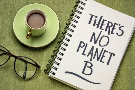 There is no planet B reminder and warning -handwriting in a notebook with a cup of coffee.  Ecology concept, recycle, reuse, reduce vegan lifestyle.