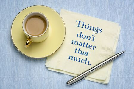 things do not matter that much - inspirational quote on a napkin with a cup of coffee, minimalism concept