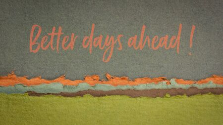 better days ahead - inspirational handwriting against abstract paper landscape, hope, optimism and positivity concept