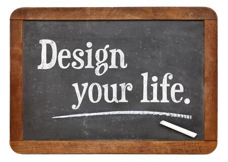 Design your life advice or suggestion on a vintage slate blackboard, career and personal development concept