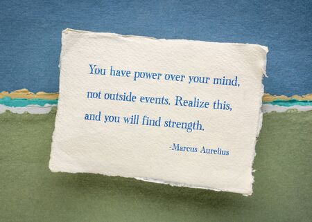 You have power over your mind, not outside events ... - ancient Roman Emperor and stoic philosopher Marcus Aurelius inspirational quote - personal development and self improvement concept. Foto de archivo - 150454500