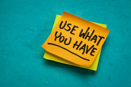 Use what you have reminder note, minimalism and resourcefulness concept