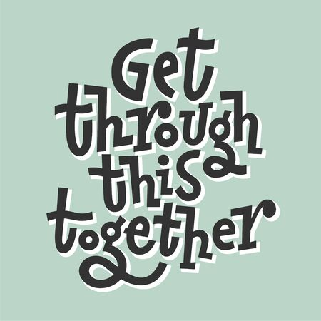 Get through this together. Hand draw motivational quote typography vector. Inspiration for development,positive thinking,encouraging to people and yourself.