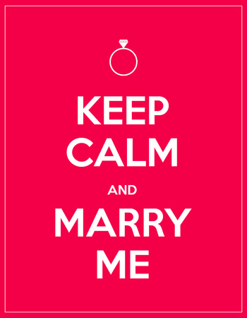 marry me: keep calm and marry me Illustration