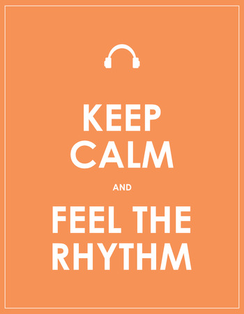 rhythm: keep calm and feel th rhythm