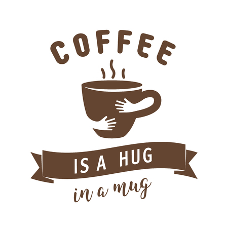 Coffee is a hug in a mug illustration. Quote with hug cup. Unique illustration design template for banner, flyer or cover. Hug cup vector illustration