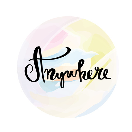 anywhere: Travel life style inspiration quotes lettering. Motivational quote calligraphy
