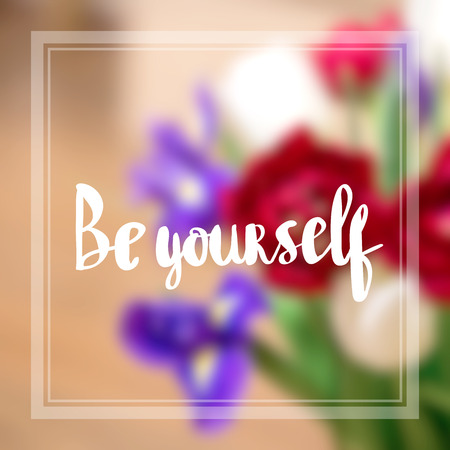 Inspirational quote be strong and be yourself quote on blurred background with vintage