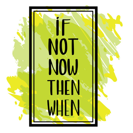 If not now, then when. Hand-lettered sign. Calligraphy lettering quote. Vector brush lettering. Motivational words.