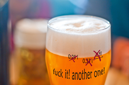 glass half-liter of fresh, refreshing, frothy beer that says different size; at the end, enough! Give me another beer!