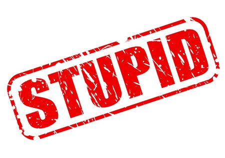 stupidity: Stupid red stamp text on white Stock Photo