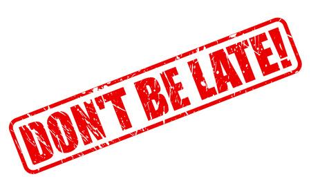 llegar tarde: No llegues tarde texto del sello rojo sobre blanco