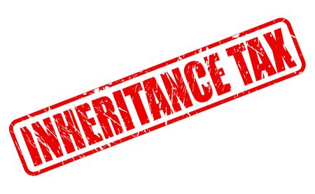 the inheritance: INHERITANCE TAX red stamp text on white